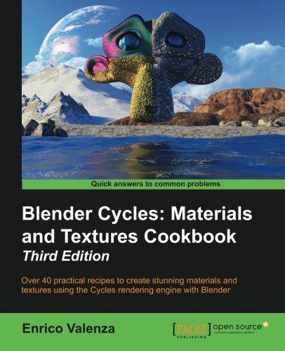 Blender Cycles: Materials and Textures Cookbook Third Edition