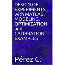 DESIGN OF EXPERIMENTS with MATLAB. MODELING, OPTIMIZATION and CALIBRATION. EXAMPLES (English Edition)