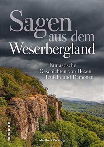 Sagen aus dem Weserbergland: Fantastische Geschichten von Hexen, Teufeln und Dämonen (Sutton Sagen & Legenden)