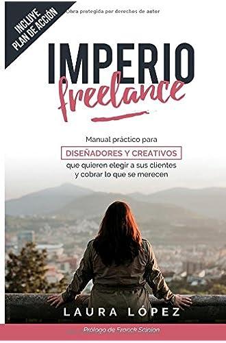 Imperio Freelance: Guía práctica para diseñadores y creativos freelance que quieren elegir a sus clientes