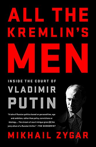All the Kremlin's Men: Inside the Court of Vladimir Putin por Mikhail Zygar