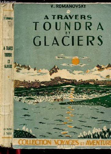 A TRAVERS TOUNDRA ET GLACIERS / COLLECTION VOYAGES ET AVENTURES.