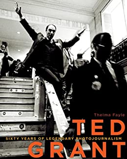Ted Grant: Sixty Years of Legendary Photojournalism par [Fayle, Thelma]