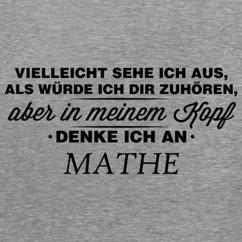 Vielleicht sehe ich aus als würde ich dir zuhören aber in meinem Kopf denke ich an Mathe - Damen T-Shirt - 14 Farben Sportlich Grau