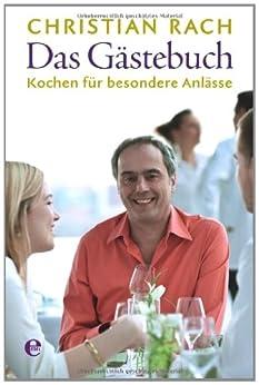 Das Gästebuch: Kochen für besondere Anlässe von [Rach, Christian]