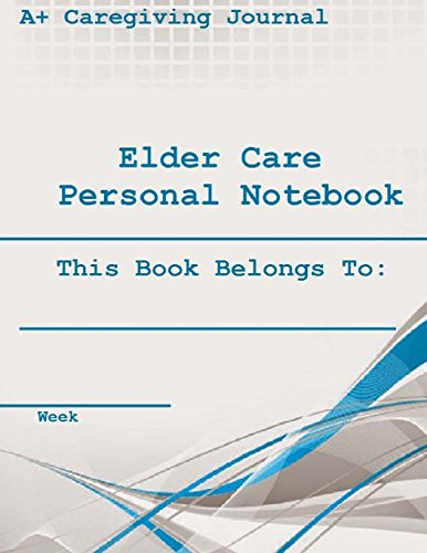 Elder Care  Personal Notebook ( 7 Days ): This Book Belongs To: