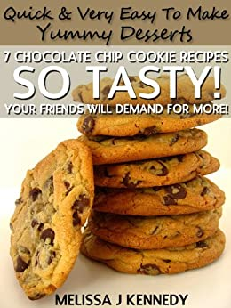 7 Chocolate Chip Cookie Recipes - So Tasty! Your Friends Will Demand For More! (English Edition) von [KENNEDY, MELISSA J]