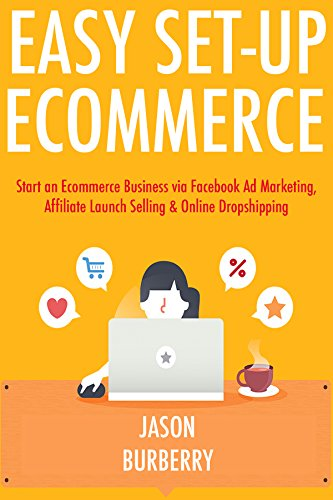 Easy Set-Up Ecommerce: Start an Ecommerce Business via Facebook Ad Marketing, Affiliate Launch Selling & Online Dropshipping (English Edition)