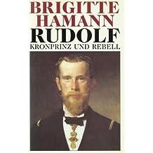 Rudolf: Kronprinz und Rebell