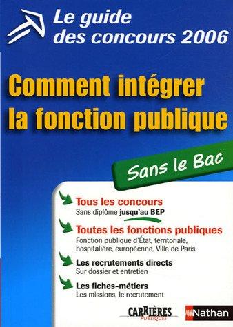 Le guide des concours : Comment intégrer la fonction publique sans le Bac par Sylvie Grasser, Jean-François Paris