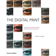 The Digital Print: The Complete Guide to Processes, Identification and Preservation