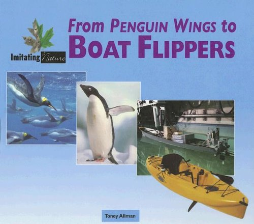 From Penguin Wings to Boat Flippers (Imitating Nature) por Toney Allman