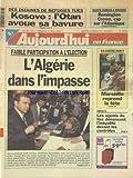 AUJOURD'HUI EN FRANCE [No 16986] du 15/04/1999 - DES DDIZAINES DE REFUGIES TUES AU KOSOVO - L'OTAN AVOUE SA BAVURE - FAIBLE PARTICIPATION A L'ELECTION EN L'ALGERIE - LES AGENTS DU FISC DENONCENT L'INEGALITE DEVANT LES CONTROLES - LES SPORTS - FOOT