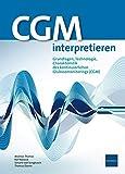 CGM interpretieren: Grundlagen, Technologie, Charakteristik des kontinuierlichen Glukosemonitorings (CGM) - Andreas Thomas, Ralf Kolassa, Simone von Sengbusch, Thomas Danne