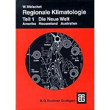 Regionale Klimatologie, Tl.1, Die Neue Welt (Teubner Studienbücher der Geographie)