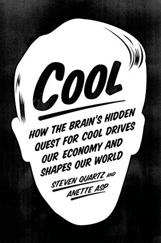 Cool: How the Brain's Hidden Quest for Cool Drives Our Economy and Shapes Our World by Steven Quartz (2016-04-12)
