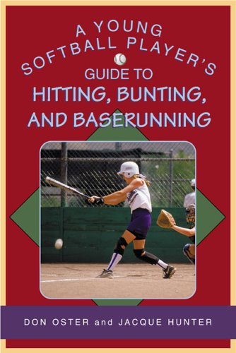 A Young Softball Player's Guide to Hitting, Bunting, and Baserunning (Young Player's) por Don Oster