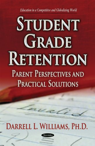 Student Grade Retention: Parent Perspectives & Practical Solutions (Education in a Competetitive and Globalizing World)