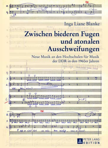 Zwischen biederen Fugen und atonalen Ausschweifungen: Neue Musik an den Hochschulen für Musik der DDR in den 1960er Jahren