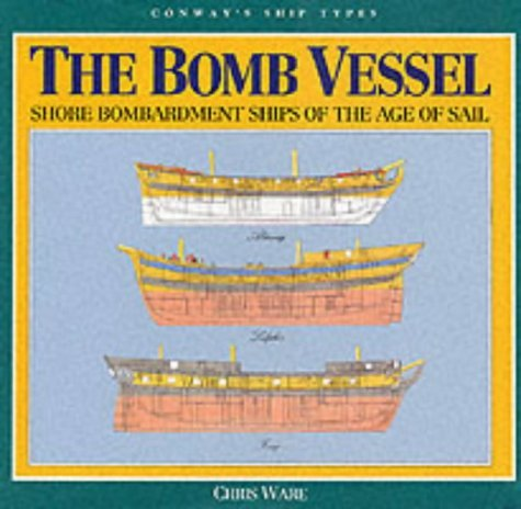 The Bomb Vessels: Shore Bombardment Ships of the Age of Sail (Conway's Ship Types) by Chris Ware (1994-12-31)