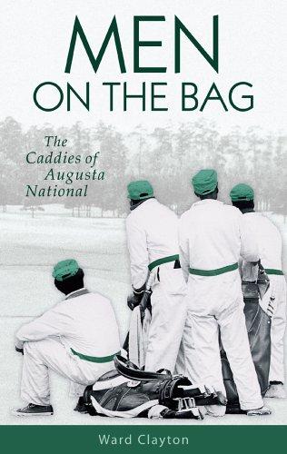 Men on the Bag: The Caddies of Augusta National por Ward Clayton