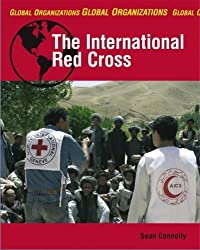 The International Red Cross (Global Organizations) by Sean Connolly (2008-08-03)