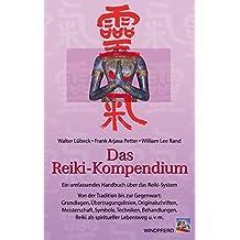 Das Reiki-Kompendium. Ein umfassendes Handbuch über das Reiki-System. Grundlagen, Übertragungslinien, Originalschriften, Meisterschaft, Symbole, Techniken, Behandlungen, Reiki als Lebensweg u.v.m.