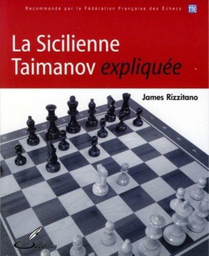 La Sicilienne Taimanov expliquée: Recommandé par la Fédération Française des Echecs par James Rizzitano
