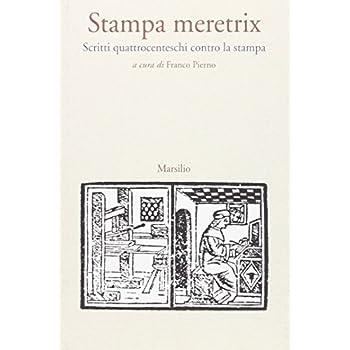 Stampa Meretrix. Scritti Quattrocenteschi Contro La Stampa