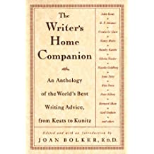 Writer's Home Companion: An Anthology of the World's Best Writing Advice, from Keats to Kunitz