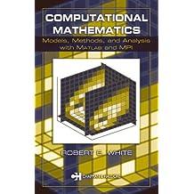 Computational Mathematics:  Models, Methods, and Analysis with MATLAB and MPI: Models, Methods, and Analysis with Matlab and Mpbi (Textbooks in Mathematics)