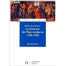 Histoire de la France : la naissance de l'Etat moderne, 1180-1492