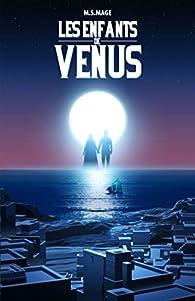 Les enfants de Vénus, tome 1 par M. S. Mage