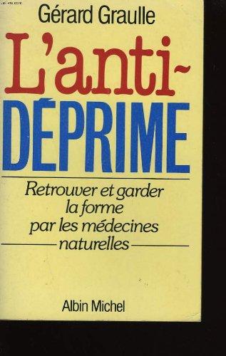 L'Antidéprime - Retrouver et garder la forme par les médecines naturelles par Gérard Graulle