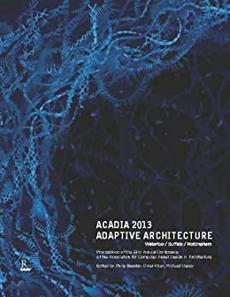ACADIA 2013 Adaptive Architecture: Proceedings of the 33rd Annual Conference of the Association for Computer Aided Design in Architecture von [Beesley, Philip]