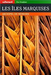 Les Iles Marquises. Archipel de mémoire