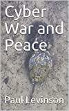 Cyber War and Peace: An Information Theorist Considers the Problem (English Edition)