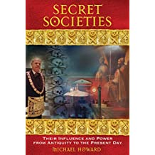 Secret Societies: Their Influence and Power from Antiquity to the Present Day