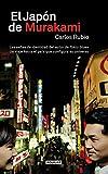 El Japón de Murakami: Las señas de identidad del autor de Tokio blues. Un viaje hacia el país que conf (Spanish Edition)