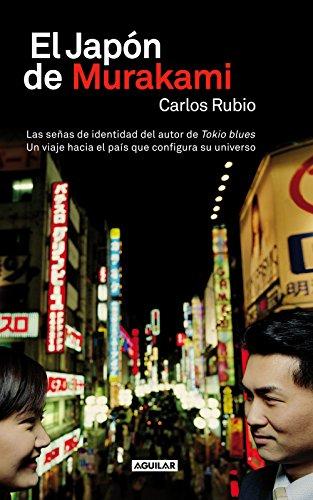El Japón de Murakami: Las señas de identidad del autor de Tokio blues. Un viaje hacia el país que conf por Carlos Rubio