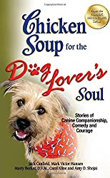 Chicken Soup for the Dog Lover's Soul: Stories of Canine Companionship, Comedy and Courage (Chicken Soup for the Soul) by Jack Canfield (2012-09-19)