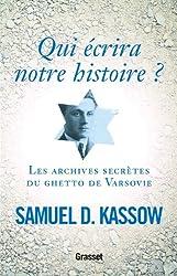 Qui écrira notre histoire ?: Les archives secrètes du ghetto de Varsovie