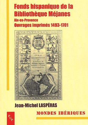 Fonds hispanique de la bibliothèque Méjanes : Aix-en-Provence Ouvrages imprimés 1493-1700 par Jean-Michel Laspéras