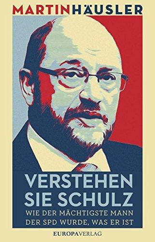 Preisvergleich Produktbild Verstehen Sie Schulz: Wie der mächtigste Mann der SPD wurde, was er ist