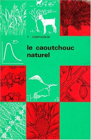LE CAOUTCHOUC NATUREL. : Biologie, culture, production