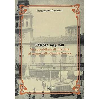 Parma 1914-1918. Vita Quotidiana Di Una Città Al Tempo Della Grande Guerra