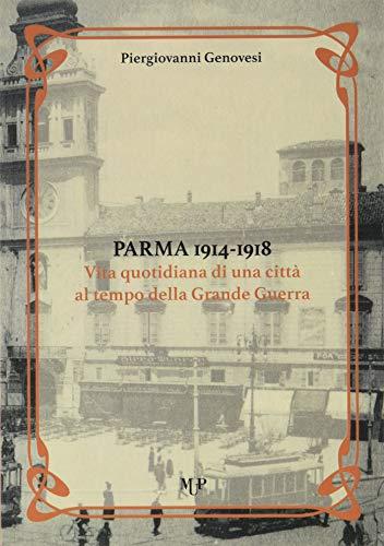 Parma 1914-1918. Vita quotidiana di una città al tempo della Grande Guerra di Piergiovanni Genovesi