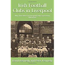 Irish Football Clubs in Liverpool: Why There Were no Liverpool Celtics or Everton Hibernians