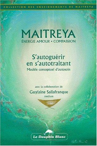 S'AUTOGUERIR EN S'AUTOTRAITANT. Modèle conceptuel d'autosoin par Guylaine Sallafranque, Maitreya