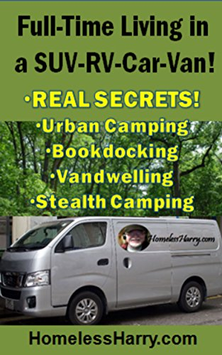 Survival -Full-Time Living in SUV-RV-Car-Van: REAL SECRETS! Urban Camping, Boondocking,Vandwelling,Stealth Camping. Thousands of Secrets Jammed-Packed ... on less than $20 per day! (English Edition) Survival Zelten